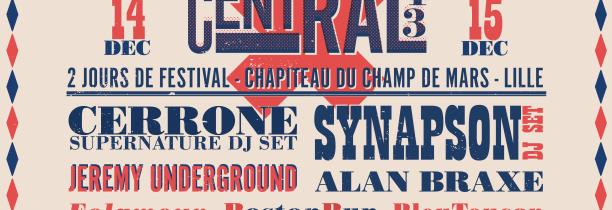 CENTRAL 43 Le festival avec Synapson  Alan Braxe Cerrone  14 et 15 decembre au Champs de Mars à Lille